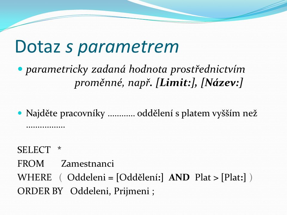 Dotaz s parametrem parametricky zadaná hodnota prostřednictvím proměnné, např. [Limit:], [Název:]